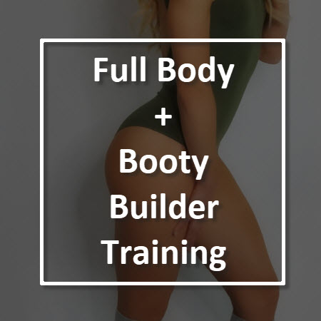 Full Body + Booty Builder Training